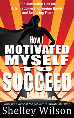 #GuestPost & Extract ~ How I Motivated Myself to Succeed by @ShelleyWilson72 #SelfHelp #FridayReads