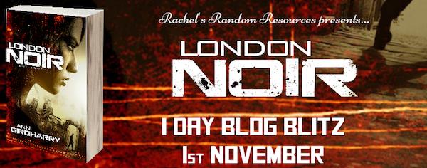 Blog Blitz ~ London Noir by Ann Girdharry @rararesources #Extract