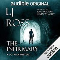 The Infirmary (A DCI Ryan Mystery) by LJ Ross ~ An #Audible Original Drama @ljross_author #audiobook #Thriller #FridayReads