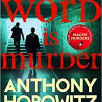 The Word Is Murder (Detective Daniel Hawthorne 1) by @anthonyhorowitz ~ #CrimeFiction with a twist #TuesdayBookBlog