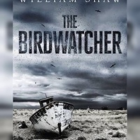 The Birdwatcher by William Shaw ~ #Murder Mystery in Kent @william1shaw