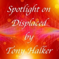 #Spotlight & #Extract ~ Displaced by Tony Halker ~ Pre #History Literary #Fiction @tonyhalker