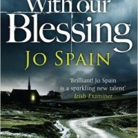 With Our Blessing (Inspector Tom Reynolds #1) by Jo Spain ~ Irish #CrimeFiction #BookReview @SpainJoanne #FridayReads
