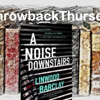 #ThrowbackThursday ~ A Noise Downstairs by Linwood Barclay #PsychologicalThriller