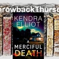 #ThrowbackThursday ~ A Merciful Death by Kendra Elliot (Mercy Kilpatrick Book 1) #CrimeFiction #RomanticSuspense